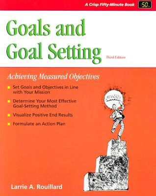 Goals and Goal Setting by Larrie A. Rouillard