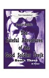 The Fateful Adventures of the Good Soldier Švejk During the World War, Book(s) Three & Four