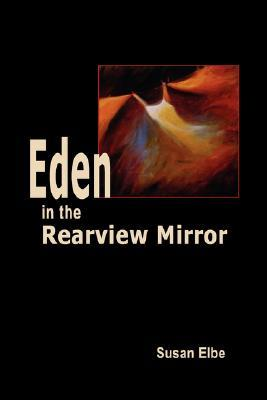 Eden in the Rearview Mirror by Susan Elbe
