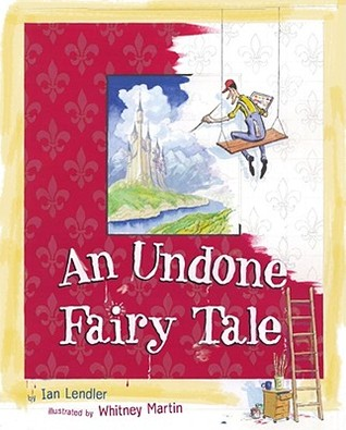 An Undone Fairy Tale by Ian Lendler