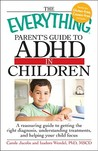 The Everything Parent's Guide to ADHD in Children: A Reassuring Guide to Getting the Right Diagnosis, Understanding Treatments, and Helping Your Child Focus