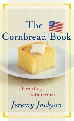 The Cornbread Book by Jeremy Jackson