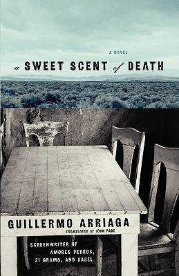 A Sweet Scent of Death by Guillermo Arriaga
