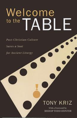 Welcome to the Table: Post-Christian Culture Saves a Seat for Ancient Liturgy