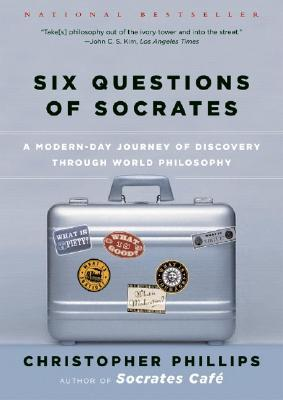 Six Questions of Socrates by Christopher Phillips