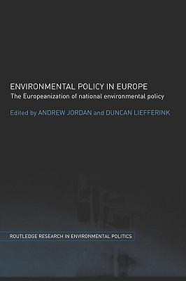 Environmental Policy in Europe: The Europeanization of National Environmental Policy