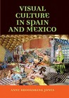 Visual Culture in Spain and Mexico