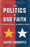 The POLITICS OF BAD FAITH: The Radical Assault on America's Future