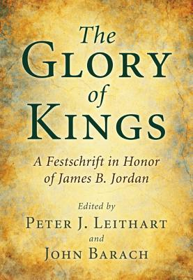 The Glory of Kings by Peter J. Leithart