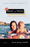 West of Then: A Mother, a Daughter, and a Journey Past Paradise