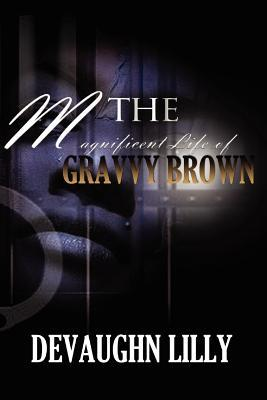 The Magnificent Life of Gravvy Brown by DeVaughn Lilly