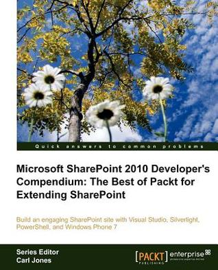 Microsoft SharePoint 2010 Developer s Compendium: The Best of Packt for Extending SharePoint