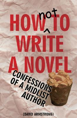 How Not to Write a Novel by David   Armstrong