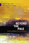 Beyond the Pale: Reading Ethics from the Margins