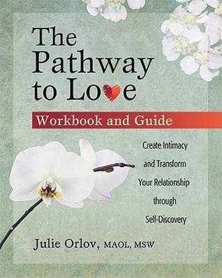 The Pathway to Love Workbook and Guide: Create Intimacy and Transform Your Relationships Through Self-Discovery
