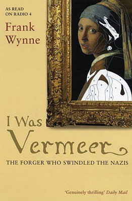 I Was Vermeer: The Legend of the Forger Who Swindled the Nazis