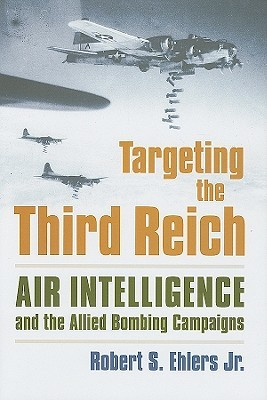 Targeting the Third Reich by Robert S. Ehlers Jr.