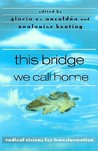 This Bridge We Call Home by Gloria E. Anzaldúa