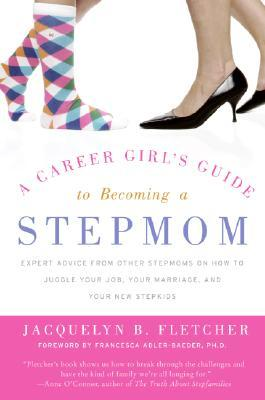 A Career Girl's Guide to Becoming a Stepmom by Jacquelyn B. Fletcher