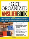 The Get Organized Answer Book: Practical Solutions for 275 Questions on Conquering Clutter, Sorting Stuff, and Finding More Time and Energy
