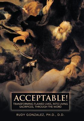 Acceptable!: Transforming Flawed Lives, Into Living Sacrifices, Through the Word