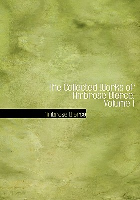 The Collected Works of Ambrose Bierce, Volume 1 by Ambrose Bierce