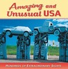 Amazing and Unusual USA: Hundreds of Extraordinary Sights