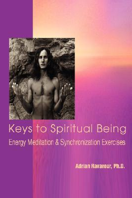 Keys to Spiritual Being: Energy Meditation & Synchronization Exercises