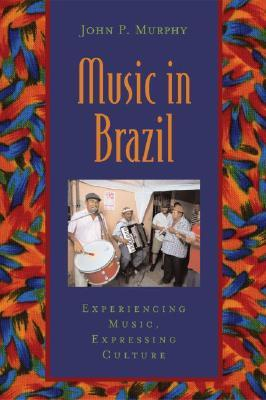 Music in Brazil: Experiencing Music, Expressing Culture Includes CD (Global Music)