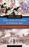 Daily Lives of Civilians in Wartime Asia: From the Taiping Rebellion to the Vietnam War