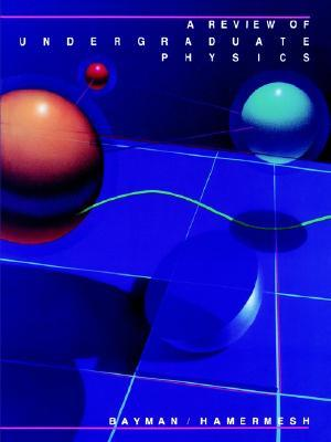 A Review of Undergraduate Physics by Benjamin F. Bayman