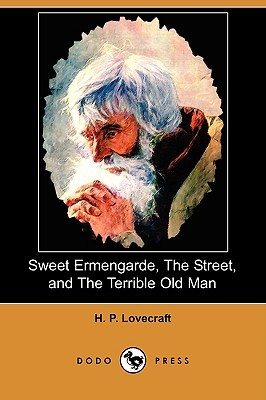 Sweet Ermengarde / The Street / The Terrible Old Man by H.P. Lovecraft