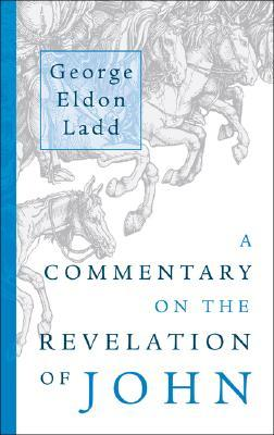 A Commentary on the Revelation of John by George Eldon Ladd