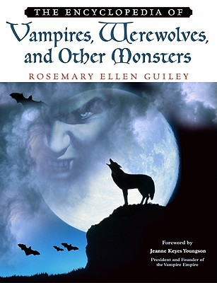 The Encyclopedia of Vampires, Werewolves, and Other Monsters by Rosemary Ellen Guiley