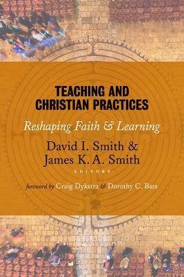 Teaching and Christian Practices by David I. Smith