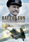 RAF Top Gun: The Story of Battle of Britain Ace and World Air Speed Record Holder Air Cdre E.M. 'Teddy' Donaldson CB, CBE, DSO, AFC*, LoM (USA)