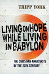 Living on Hope While Living in Babylon by Tripp York
