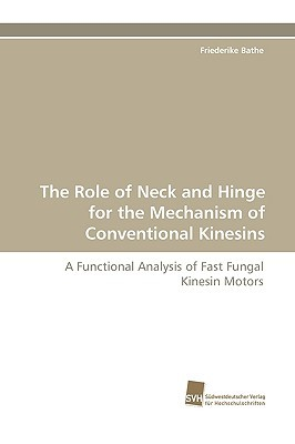 The Role of Neck and Hinge for the Mechanism of Conventional Kinesins  by  Friederike Bathe