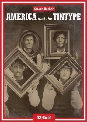 America and the Tintype by Steven Kasher