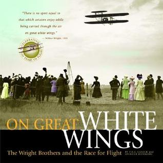 On Great White Wings: The Wright Brothers and the Race for Flight
