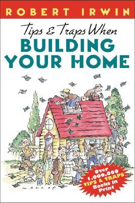 Tips & Traps When Building Your Home by Robert  Irwin