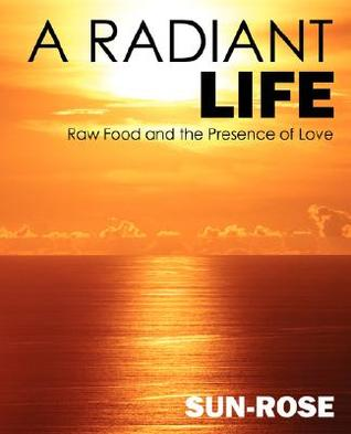 A Radiant Life: Raw Food and the Presence of Love