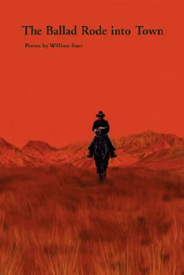 The Ballad Rode Into Town by William Baer