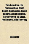 This American Life Personalities: David Rakoff, Dan Savage, David Sedaris, John Hodgman, Sarah Vowell, IRA Glass, Jon Ronson, Julia Sweeney