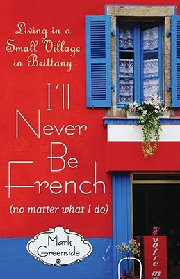 I'll Never Be French (no matter what I do) by Mark Greenside