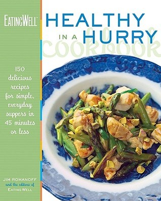 The EatingWell Healthy in a Hurry Cookbook: 150 Delicious Recipes for Simple, Everyday Suppers in 45 Minutes or Less: 150 Delicious Recipes for Simple, Everyday Suppers in 45 Minutes or Less