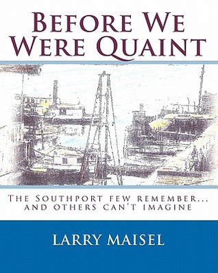 Before We Were Quaint by Larry Maisel