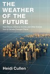 The Weather of the Future by Heidi Cullen