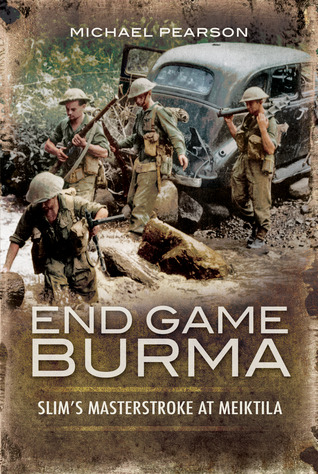 End Game Burma 1945 by Michael   Pearson