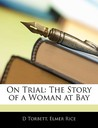 On Trial: The Story of a Woman at Bay